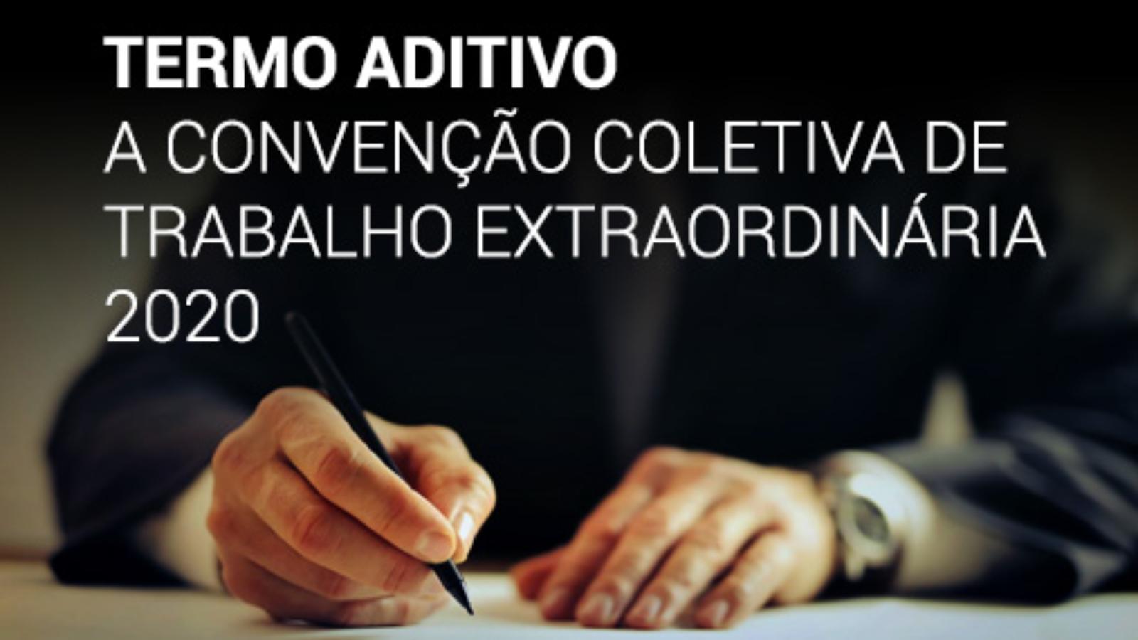 TERMO ADITIVO A CONVENÇÃO COLETIVA DE TRABALHO EXTRAORDINÁRIA 2020